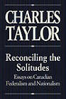 Reconciling the Solitudes: Essays on Canadian Federalism and Nationalism by Charles Taylor (Paperback, 1993)