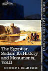 The Egyptian Sudan (in Two Volumes), Vol.II: Its History and Monuments by Ernest A Wallis Budge (Hardback, 2013)