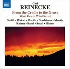 Carl Reinecke - : From the Cradle to the Grave; Wind Octet; Wind Sextet (2008)