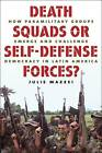 Death Squads or Self-Defense Forces?: How Paramilitary Groups Emerge and Challenge Democracy in Latin America by Julie Mazzei (Paperback, 2009)