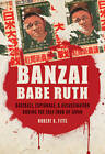 Banzai Babe Ruth: Baseball, Espionage, and Assassination During the 1934 Tour of Japan by Robert K. Fitts (Hardback, 2012)
