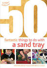 50 Fantastic Things to Do with a Sand Tray by Alistair Bryce-Clegg, Kirstine Beeley (Paperback, 2012)