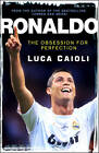 Ronaldo - 2013 Edition: The Obsession for Perfection by Luca Caioli (Paperback, 2012)