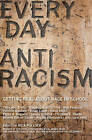 Everyday Antiracism: Getting Real About Race in School by The New Press (Paperback, 2008)