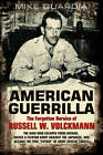 American Guerrilla: The Forgotten Heroics of Russell W. Volckmann: The Man Who Escaped from Bataan, Raised a Filipino Army Against the Japanese, and Became  Father  of Special Forces by Mike Guardia (Paperback, 2012)