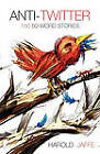 Anti-Twitter: 150 50-Word Stories by Harold Jaffe (Paperback, 2010)