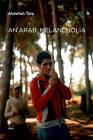 An Arab Melancholia by Abdellah Taia (Paperback, 2012)