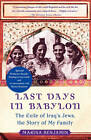 Last Days in Babylon: The Exile of Iraq's Jews, the Story of My Family by Marina Benjamin (Paperback, 2008)