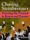 Chasing Steinbrenner: Pursuing the Pennant in Boston and Toronto by Rob Bradford (Hardback, 2004)
