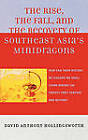 The Rise, the Fall and the Recovery of Southeast Asia's Minidragons: How Can Their History be Lessons We Shall Learn During the Twenty-First Century and Beyond? by David Hollingsworth (Hardback, 2007)