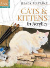 Ready to Paint: Cats & Kittens: In Acrylics by Professor Julie Nash (Paperback, 2012)