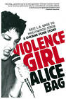 Violence Girl: East L.A. Rage to Hollywood Stage, a Chicana Punk Story by Alice Bag (Paperback, 2011)