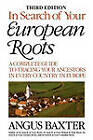 In Search of Your European Roots. a Complete Guide to Tracing Your Ancestors in Every Country in Europe. Third Edition by Angus Baxter (Paperback / softback, 2009)