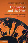 The Greeks and the New: Novelty in Ancient Greek Imagination and Experience by Armand J. D'Angour (Hardback, 2011)