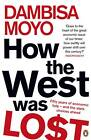 How the West Was Lost: Fifty Years of Economic Folly - And the Stark Choices Ahead by Dambisa Moyo (Paperback, 2012)
