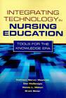Integrating Technology in Nursing Education: Tools for the Knowledge Era by Brett Bixler, Dee McGonigle, Kathleen Mastrian, Wendy L. Mahan (Paperback, 2010)