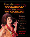 How the West Was Worn: Bustles and Buckskins on the Wild Frontier by Chris Enss (Paperback, 2005)