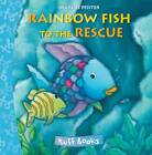 Rainbow Fish to the Rescue by Marcus Pfister (Board book, 2012)