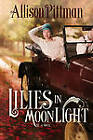 Lilies in Moonlight: A Novel by Allison Pittman (Paperback, 2011)
