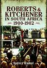 Roberts and Kitchener in South Africa: 1900-1902 by Rodney Atwood (Hardback, 2011)