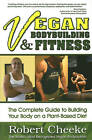 Vegan Bodybuilding &  Fitness: The Complete Guide to Building Your Body on a Plant-Based Diet by Robert Cheeke (Paperback, 2011)
