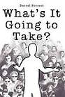 What's It Going to Take? by Darrel Forrest (Paperback / softback, 2012)