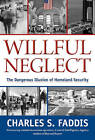 Willful Neglect: The Dangerous Illusion of Homeland Security by Charles S. Faddis (Hardback, 2010)