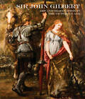 Sir John Gilbert: Art and Imagination in the Victorian Age by Lund Humphries Publishers Ltd (Hardback, 2011)