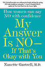 My Answer is No ... If That's Okay With You: How Women Can Say No with Confidence by Nanette Gartrell (Paperback, 2009)