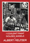 I Couldn't Paint Golden Angels: Sixty Years of Commonplace Life and Anarchist Agitation by Albert Meltzer (Paperback, 1996)