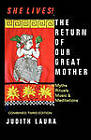 She Lives! the Return of Our Great Mother: Myths, Rituals, Music & Meditations by Judith Laura (Paperback / softback, 2010)