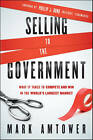 Selling to the Government: What it Takes to Compete and Win in the World's Largest Market by Mark Amtower (Hardback, 2011)