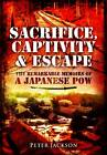 Sacrifice, Captivity and Escape: The Remarkable Memoirs of a Japanese POW by Professor Peter Jackson (Hardback, 2012)