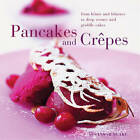 Perfect Pancakes and Crepes: More Than 20 Delicious Recipes, from Pancakes, Wraps and Fruit- Filled Craepes to Latkes and Scones, Shown Step by Step in Over 125 Photographs by Susannah Blake (Hardback, 2012)