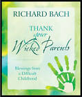 Thank Your Wicked Parents: Blessings from a Difficult Childhood by Richard Bach (Hardback, 2012)