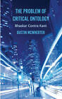 The Problem of Critical Ontology: Bhaskar Contra Kant by Dustin McWherter (Hardback, 2012)