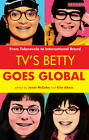 TV's Betty Goes Global: From Telenovela to International Brand by I.B.Tauris & Co Ltd. (Paperback, 2012)