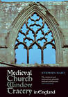 Medieval Church Window Tracery in England by Stephen Hart (Paperback, 2012)