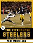 The Pittsburgh Steelers: The Official Team History by Abby Mendelson (Paperback, 2011)