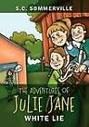 The Adventures of Julie Jane: White Lie by S C Sommerville (Paperback / softback, 2011)