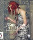 The Age of Symbolism in Latvia: The Art of Latvia at the Turn of the Century by Dace Lamberga (Hardback, 2010)