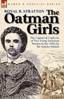 The Oatman Girls: The Capture & Captivity of Two Young American Women in the 1850s by the Apache Indians by Royal B Stratton (Paperback / softback, 2010)