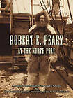 Robert E. Peary at the North Pole: A Report to the National Geographic Society by the Foundation for the Promotion of the Art of Navigation by Thomas D Davies (Paperback / softback, 2009)