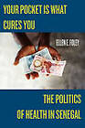Your Pocket is What Cures You: The Politics of Health in Senegal by Ellen E. Foley (Paperback, 2009)