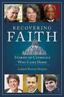 Recovering Faith: Stories of Catholics Who Came Home by Duquin Lorene Hanley (Paperback, 2011)