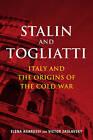 Stalin and Togliatti: Italy and the Origins of the Cold War by Elena Agarossi, Victor Zaslavsky (Hardback, 2011)
