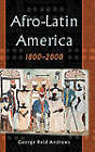 Afro-Latin America, 1800-2000 by George Reid Andrews (Hardback, 2004)