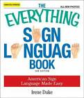 The Everything Sign Language Book: American Sign Language Made Easy... All New Photos! by Irene Duke (Paperback, 2009)