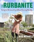 The Rurbanite: Living in the Country without Leaving the City by Alex Mitchell (Paperback, 2013)