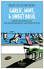 Garlic, Mint and Sweet Basil by Jean-Claude Izzo (Paperback, 2013)